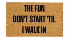 The Fun Don't Start Til I Walk In Doormat at Studio DIY