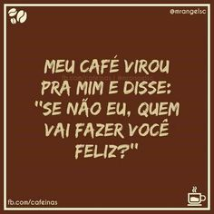 Bom dia Coffee Is Life, I Love Coffee, My Coffee, Love Cafe, Cafe Me, Smile Quotes, Happy Quotes, Momento Cafe, Portuguese Quotes