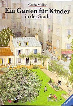 Ein Garten für Kinder in der Stadt: Amazon.de: Gerda Muller: Bücher