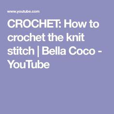 CROCHET: How to crochet the knit stitch | Bella Coco - YouTube Bella Coco, Stitch, Knitting, Crochet, Youtube, Full Stop, Tricot, Breien, Stricken