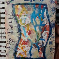 """Dig Deep"" Acrylics, inks, markers, and sundry other media used in this journal page."