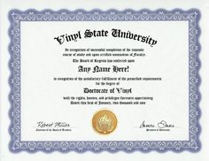 Vinyl Collector Degree: Custom Gag Diploma Doctorate Certificate (Funny Customized Joke Gift - Novelty Item) by GD Novelty Items. $13.99. One customized novelty certificate (8.5 x 11 inch) printed on premium certificate paper with official border. Includes embossed Gold Seal on certificate. Custom produced with your own personalized information: Any name and any date you choose.