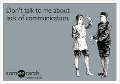 Don't talk to me about lack of communication.