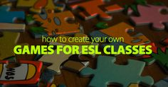 How to Create Your Own Games for ESL Classes