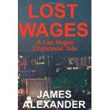 Lost Wages: A Las Vegas Christmas Tale (Paperback)By James Alexander