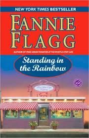 STANDING IN THE RAINBOW by Fannie Flagg...