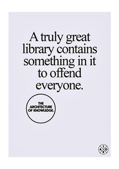 """A truly great library contains something in it to offend everyone."""