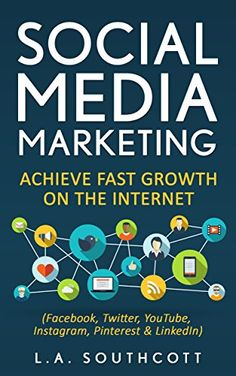 Social Media Marketing: Achieve Fast Growth on the Internet: Facebook, Twitter, YouTube,...