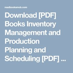 """Download [PDF] Books Inventory Management and Production Planning and Scheduling [PDF] by Edward A. Silver Complete Read Online """"Click Visit button"""" to access full FREE ebook Research Pdf, Inventory Management, Free Ebooks, Reading Online, Production Planning, Schedule, How To Plan, David, Button"""