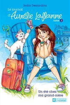 Le journal Aurélie Laflamme - Tome 3 - Un été chez ma grand-mère Reading, Big Books, Jai, Dire, Fictional Characters, French, Movies, Caro Diario, Childhood