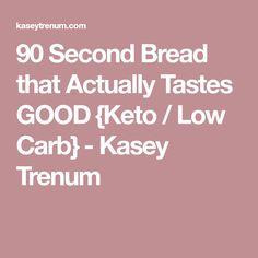 90 Second Bread that Actually Tastes GOOD {Keto / Low Carb} - Kasey Trenum