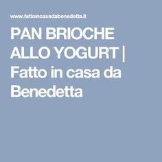PAN BRIOCHE ALLO YOGURT | Fatto in casa da Benedetta