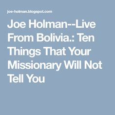 Joe Holman--Live From Bolivia.: Ten Things That Your Missionary Will Not Tell You