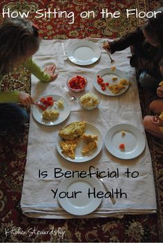Enjoy Your Meals While Sitting on the Floor (Why Sitting in Chairs is Bad for Your Health) :: via Kitchen Stewardship