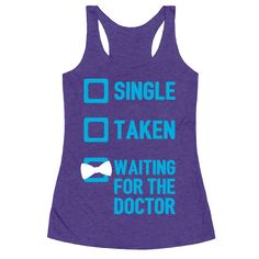 Single, Taken, Waiting For The Doctor - Listen, we're all waiting for the Doctor, let's be real. We're waiting for him to sweep us off our feet and into the tardis, where we'll live happily ever after, soaring across space and time. Hella. Grab this cute geeky design today and rep your love for the one Who matters most.