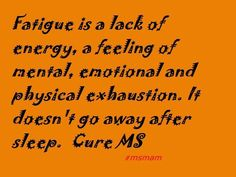 Fatigue is a lack of energy, a feeling of mental, emotional and physical exhaustion. It doesn't go away after sleep. <3 #teachmems by #msmam #mseducation for MS Memes and more Multiple Sclerosis Information #curems #fatigue #multiplesclerosis