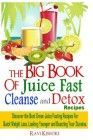 """The Big Book of Juice Fast Cleanse and Detox Recipes: Discover the Secrets of  """"Top 50″ Best Green Juice Fasting Recipes for Quick Weight Loss, Looking Younger"""