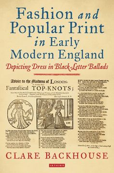 'Fashion & Popular Print in Early Modern England: Depicting Dress in Black-Letter Ballds,' by Clare Backhouse (I. Rhymes Songs, England Fashion, Black Letter, History Books, The Book, Literature, Lettering, Popular, Words