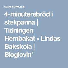 4-minutersbröd i stekpanna | Tidningen Hembakat » Lindas Bakskola | Bloglovin'