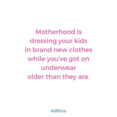 Motherhood is dressing your kids in brand new clothes while you've got on underwear older than they are! We know our kidfol.io moms relate to this!