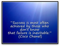 """""""Success is most often achieved by those who don't know that failure is inevitable."""" (Coco Chanel) A Coaching Confidence, the coaching blog, Coaching Quote of the Day"""