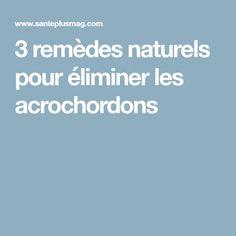 3 remèdes naturels pour éliminer les acrochordons