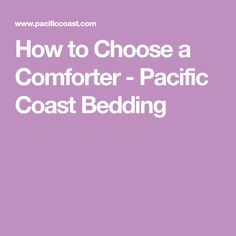 How to Choose a Comforter - Pacific Coast Bedding