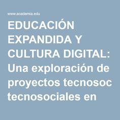 EDUCACIÓN EXPANDIDA Y CULTURA DIGITAL: Una exploración de proyectos tecnosociales en Colombia   Andrés David Fonseca - Academia.edu