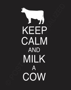 Keep Calm and Milk a Cow Poster by PostersPersonalized on Etsy, $17.00