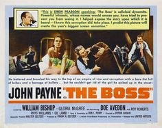 The Boss is a 1956 film noir-ish movie directed by Byron Haskin. It stars John Payne, Gloria McGhee and Doe Avedon. John Payne always felt that he delivered his best screen performance in The Boss. Set in the years following WW1, the story concerns a small-town veteran named Matt Brady (John Payne), whose brother, machine politician Tim Brady (Roy Roberts), arranges for Matt to get a cushy government j