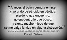Se me caiga la vida en alguna distracción. Eduardo Galeano