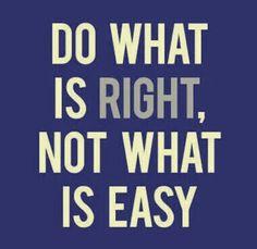 Do what is right....