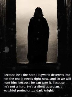Severus Snape. Wow, the Batman quote really applies well here.