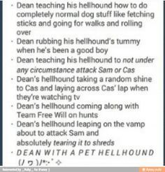 Dean's pet hellhound. She loves Dean, of course, and she loves Sam and Cas because he loves them. Rhia, though, is an entirely different story. She adores Rhia and would die for her in a heartbeat. Rhia names her Kiernan (Nan for short), and after Koda is killed, Nan watches over Rhia in the night for blood sugar attacks. And when Dean and Rhia's daughter Raelyn is born, Nan guards that baby girl with her life.