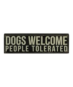 Look what I found on #zulily! 'Dogs Welcome' Box Sign #zulilyfinds