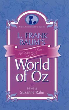 L. Frank Baum's World of Oz: A Classic Series at 100