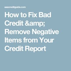 How to Fix Bad Credit & Remove Negative Items from Your Credit Report