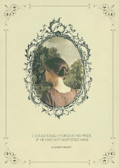 I could easily forgive his pride, if he had not mortified mine.  ~Elizabeth Bennet
