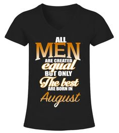 """# All Men Created Equal August .   All Men Are Created Equal But Only Real Men Are Born in August - Birthday T-Shirt. August t shirt. Best gift for daddy, dad, papa, father, grandpa, boys, boyfriend and men. born in August, birthday gift for him, funny - awesome - best - gift for happy birthday. Real Men Are Born In August Birthday T-shirt. How to place an order Choose the model from the drop-down menu Click on """"Buy it now"""" Choose the size and the quantity Add your delivery address and bank…"""