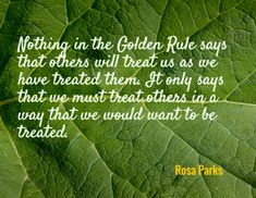 Nothing in the Golden Rule says that others will treat us as we have treated them. The Golden Rule Quotes, Rosa Parks Pictures, Rosa Parks Quotes, Canvas Quotes, Set You Free, Mindful, Picture Quotes, Wise Words, I Laughed