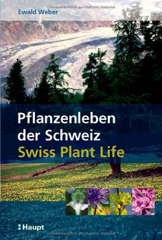 Plant life in Switzerland / Swiss Plant Life: The natural history of a species-rich flora / Natural History of a rich flora: Amazon.de: Ewald Weber: Books
