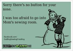 Never go into the sewing room!