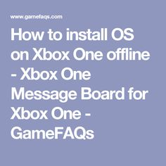 de707a32175a How to install OS on Xbox One offline - Xbox One Message Board for Xbox One