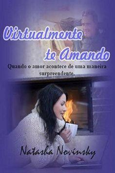 Virtualmente te Amando: Quando o amor acontece de uma maneira surpreendente. por Natasha Novínsky, http://www.amazon.com.br/dp/B00J2JWB3E/ref=cm_sw_r_pi_dp_nX-Jtb177MQH7