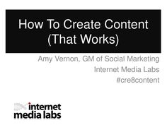 creating-content-16986494 by Amy Vernon via Slideshare