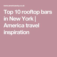 Top 10 rooftop bars in New York | America travel inspiration