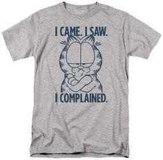 Check this I Came I Saw I Complained Garfield T-Shirt Gift Trending Design T Shirt . Hight quality products with perfect design is available in a spectrum of colors and sizes, and many different types of shirts! Garfield Cat, Garfield Comics, Harry Potter Shirts, Fun Comics, S Man, Cat Lover Gifts, Cool Shirts, Printed Shirts, This Or That Questions