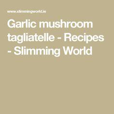 Garlic mushroom tagliatelle - Recipes - Slimming World