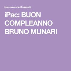 iPac: BUON COMPLEANNO BRUNO MUNARI