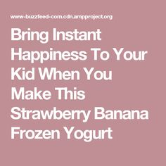 Bring Instant Happiness To Your Kid When You Make This Strawberry Banana Frozen Yogurt